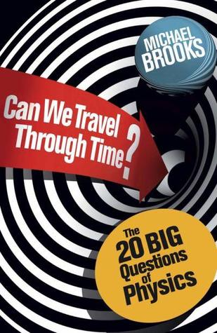 Can We Travel Through Time? Michael Brooks