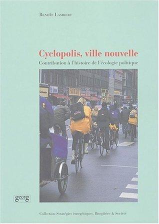 Cyclopolis, ville nouvelle : Contribution à l'histoire de l'écologie politique Benoit Lambert