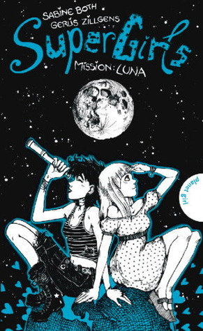 SuperGirls Mission: Luna (SuperGirls, #3)  by  Sabine Both