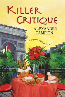 Killer Critique (Capucine Culinary Mysteries, #3)  by  Alexander Campion