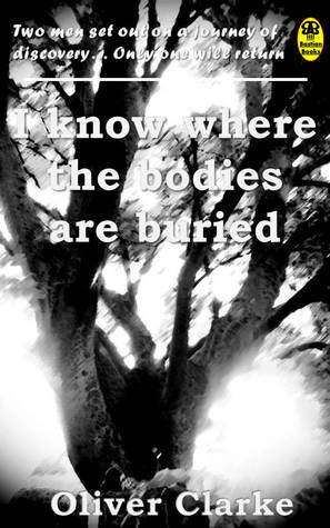 I Know Where the Bodies Are Buried  by  Oliver Clarke