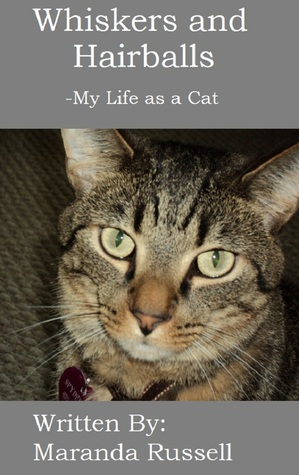 Whiskers and Hairballs: My Life as a Cat  by  Maranda Russell