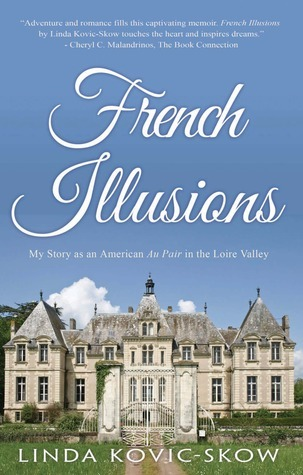 French Illusions: My Story as an American Au Pair in the Loire Valley (Book 1)  by  Linda Kovic-Skow