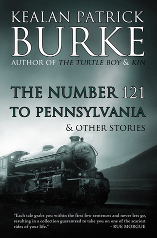The Number 121 to Pennsylvania & Others  by  Kealan Patrick Burke