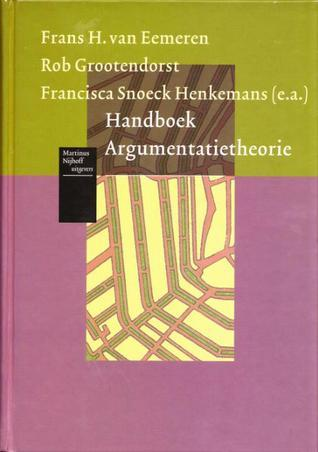Handboek Argumentatietheorie — Historische achtergronden en hedendaagse ontwikkelingen  by  Frans H. van Eemeren