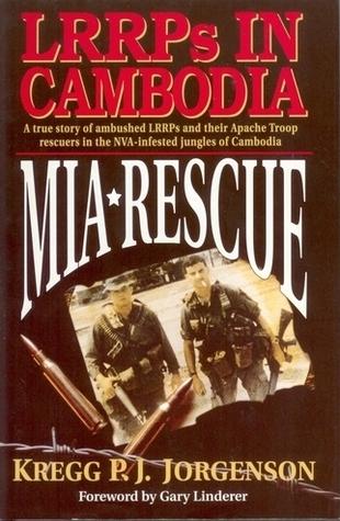 MIA Rescue: LRRPs In Cambodia Kregg P.J. Jorgenson