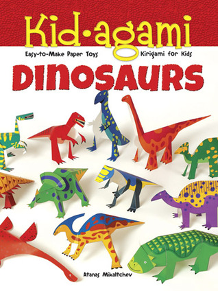 Kid-agami -- Dinosaurs: Kirigami for Kids: Easy-to-Make Paper Toys  by  Atanas Mihaltchev