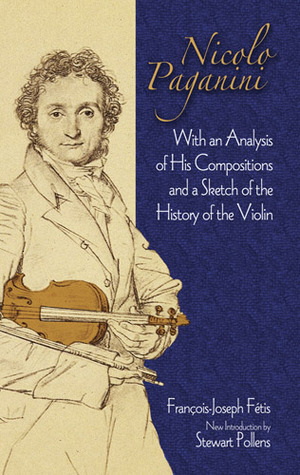 Nicolo Paganini: With an Analysis of His Compositions and a Sketch of the History of the Violin  by  François-Joseph Fétis