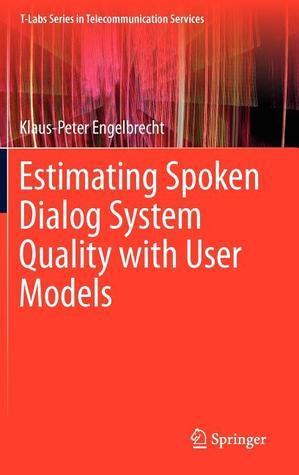 Estimating Spoken Dialog System Quality with User Models  by  Klaus-Peter Engelbrecht
