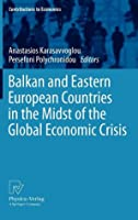 Balkan and Eastern European Countries in the Midst of the Global Economic Crisis Anastasios Karasavvoglou