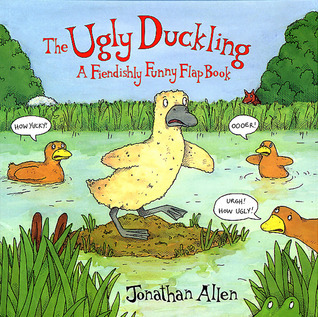 The Ugly Duckling: A Fiendishly Funny Flap Book  by  Jonathan Allen
