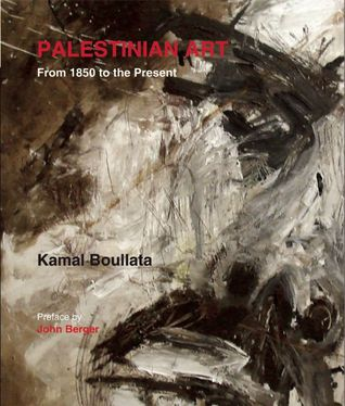 Palestinian Art: From 1850 to the Present Kamal Boullata