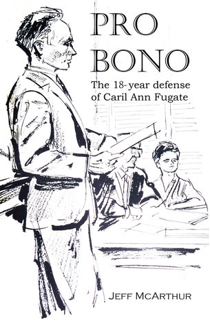 Pro Bono The 18year defense of Caril Ann Fugate  by  Jeff McArthur