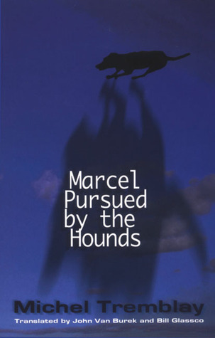 Marcel Pursued the Hounds by Michel Tremblay