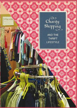Charity Shopping and the Thrift Lifestyle  by  Lettice Wilkinson