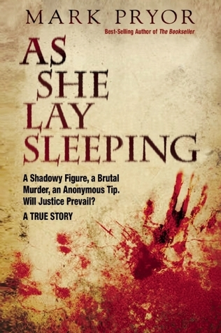 As She Lay Sleeping: A Shadowy Figure, a Brutal Murder, an Anonymous Tip, Will Justice Prevail? — A True Story Mark Pryor