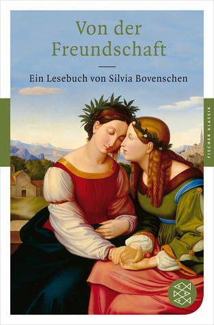 Von der Freundschaft Ein Lesebuch  by  Silvia Bovenschen