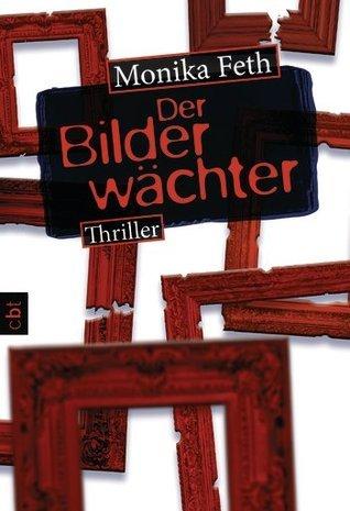 Der Bilderwächter (Jette Weingärtner #6) Monika Feth