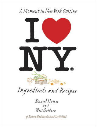 I Love New York: A Moment in New York Cuisine: Ingredients and Recipes  by  Daniel Humm