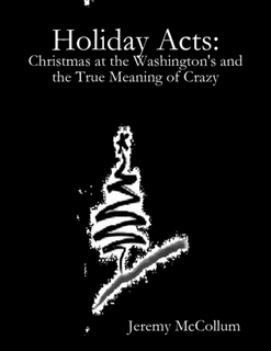 Holiday Acts: Christmas at the Washingtons and the True Meaning of Crazy Jeremy McCollum