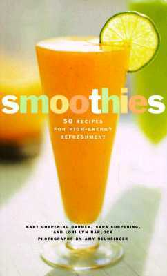Smoothies: 50 Recipes for High-Energy Refreshment Mary Corpening Barber
