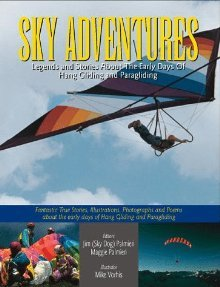 Sky Adventures: Legends And Stories About The Early Days Of Hang Gliding And Paragliding Jim Palmieri