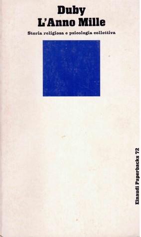 Lanno mille: Storia religiosa e psicologia collettiva  by  Georges Duby