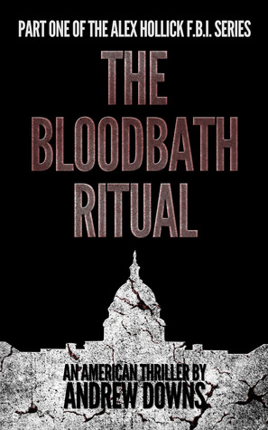 The Bloodbath Ritual  (The Alex Hollick FBI Series #1)  by  Andrew Downs