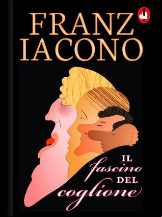 Il fascino del coglione Franz Iacono