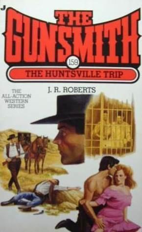 The Huntsville Trip (The Gunsmith, #159)  by  J.R. Roberts