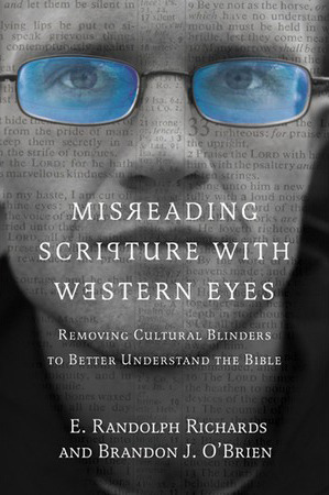 Misreading Scripture with Western Eyes: Removing Cultural Blinders to Better Understand the Bible  by  E. Randolph Richards
