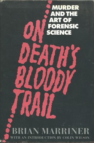 On Deaths Bloody Trail: Murder and the Art of Forensic Science Brian Marriner