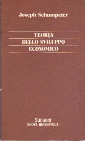 Teoria dello sviluppo economico Joseph Alois Schumpeter