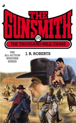 The Thousand Mile Case (The Gunsmith, #375) J.R. Roberts