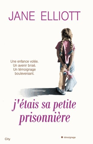 Jétais sa petite prisonnière  by  Jane Elliott