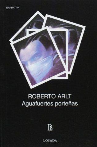 Aguafuertes Porteñas  by  Roberto Arlt