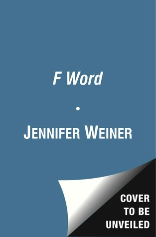 The F Word: My Life in Stories  by  Jennifer Weiner