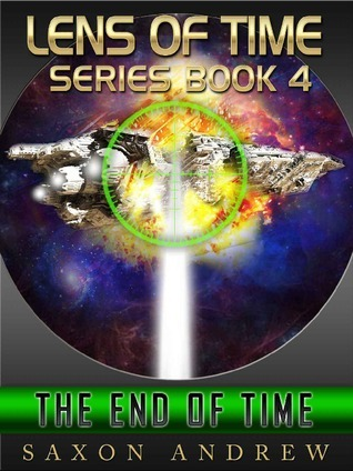 The End of Time (Lens of Time, #4) Saxon Andrew