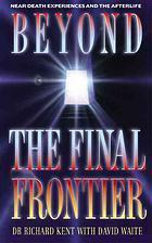 Beyond the Final Frontier  by  Richard     Kent