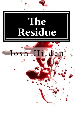 The Residue: A Short Tale of Horror  by  Josh Hilden