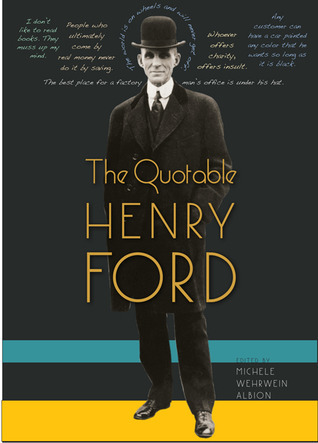 The Quotable Henry Ford Michele Wehrwein Albion