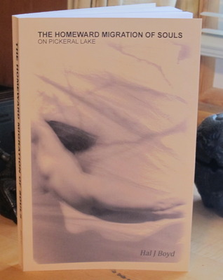 The Homeward Migration of Souls - on Pickeral Lake Hal J. Boyd