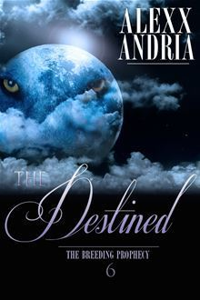 The Destined (The Breeding Prophecy, #6) Alexx Andria
