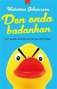 Den onda badankan : ditt barn och de osynliga gifterna  by  Katarina Johansson