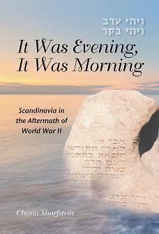 It Was Evening, It Was Morning: Scandinavia in the Aftermath of World War II  by  Chana Sharfstein