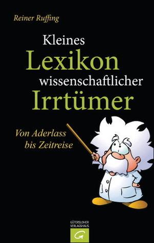 Kleines Lexikon wissenschaftlicher Irrtümer  by  Reiner Ruffing