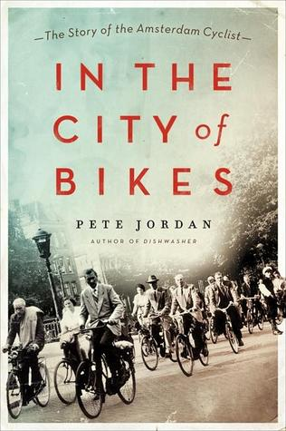 In the City of Bikes: The Story of the Amsterdam Cyclist  by  Pete Jordan