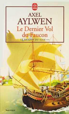 Le Dernier Vol Du Faucon. Le Faucon Du Siam, Tome 3 Axel Aylwen