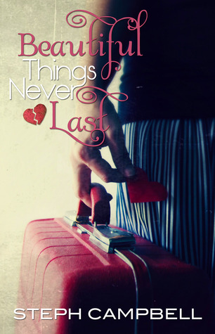 Beautiful Things Never Last  by  Steph Campbell