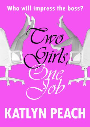 Two Girls, One Job Katlyn Peach